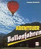 Abenteuer Ballonfahren - Theodor Brucksch