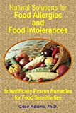 Natural Solutions for Food Allergies and Food Intolerances: Scientifically Proven Remedies for Food Sensitivities