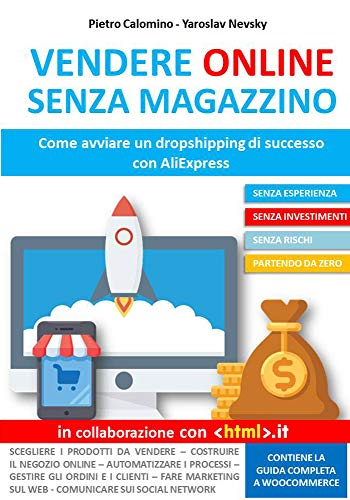VENDERE ONLINE SENZA MAGAZZINO: Come avviare un dropshipping di successo con AliExpress (Italian Edition) eBook: Calomino, Pietro, Nevsky, Yaroslav: Amazon.es: Tienda Kindle