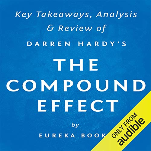 The Compound Effect, by Darren Hardy: Key Takeaways, Analysis, & Review audiobook cover art