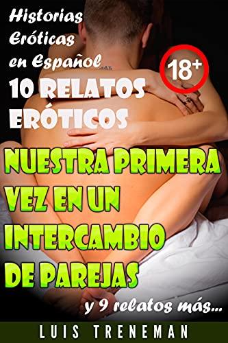 Nuestra primera vez en un intercambio de parejas: 10 relatos eróticos en español (Esposo Cornudo, Esposa caliente, Humillación, Fantasía erótica, Sexo Interracial, parejas liberales)