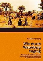 Wie es am Waterberg zuging: Ein Originalbericht von 1904 zur Geschichte des Hereroaufstandes in Deutsch-Suedwestafrika