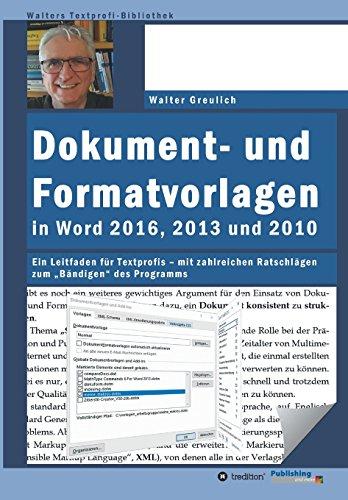 """Dokument- und Formatvorlagen in Word 2016, 2013 und 2010: Ein Leitfaden für Textprofis – mit zahlreichen Ratschlägen zum """"Bändigen"""" des Programms (Walters Textprofi-Bibliothek)"""
