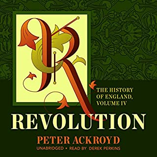Revolution     The History of England, Book 4              By:                                                                                                                                 Peter Ackroyd                               Narrated by:                                                                                                                                 Derek Perkins                      Length: 15 hrs and 10 mins     42 ratings     Overall 4.6