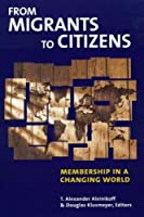 From Migrants to Citizens: Membership in a Changing World (International Migration Series)