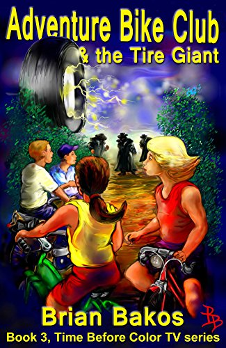 Adventure Bike Club and the Tire Giant (Time Before Color TV Book 3) (English Edition)