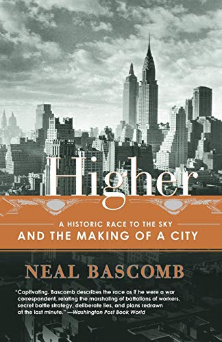 Compare Textbook Prices for Higher: A Historic Race to the Sky and the Making of a City Reprint Edition ISBN 9780767912686 by Bascomb, Neal