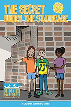 The Secret Under the Staircase  Under the Staircase - An Economic Adventure Series for Kids   Volume 1