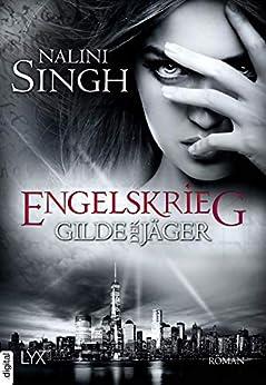 Gilde der Jäger - Engelskrieg (Elena-Deveraux-Serie 12) von [Nalini Singh, Dorothea Danzmann]