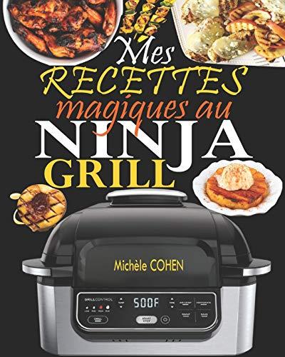 Mes recettes magiques au Ninja Grill: Une collection des meilleures recettes pour griller à l'intérieur et croustiller à la perfection (Recettes détaillées avec photos)