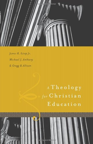 Compare Textbook Prices for A Theology for Christian Education  ISBN 9780805444575 by Estep, James R.,Anthony, Michael,Allison, Greg