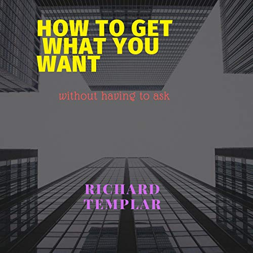 Couverture de How to Get What You Want Without Having to Ask