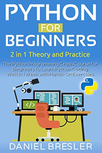 Python for Beginners: The Python Programming Crash Course for Beginners to Learn Python Coding Well in 1 Week with Hands-On Exercises