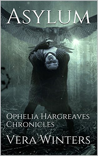 Asylum: Ophelia Hargreaves Chronicles di [Vera Winters]