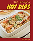 Hot Dips 365: Enjoy 365 Days With Amazing Hot Dip Recipes In Your Own Hot Dip Cookbook! [Book 1]