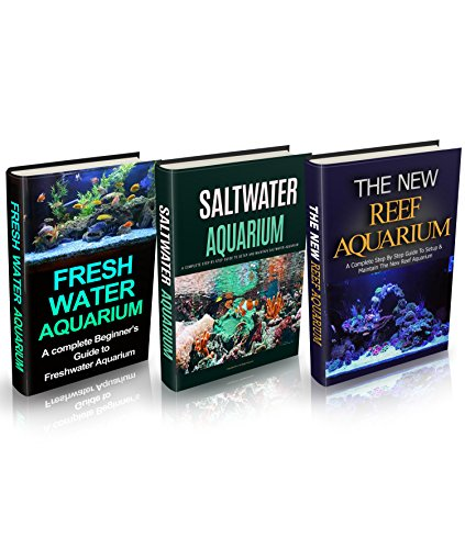 Aquariums: Aquariums Box Set (3 in 1): Freshwater Aquarium + Saltwater Aquarium + Reef Aquarium Setup & Maintenance Guide: A Complete Aquarium Guide for ... Saltwater Aquarium) (English Edition)