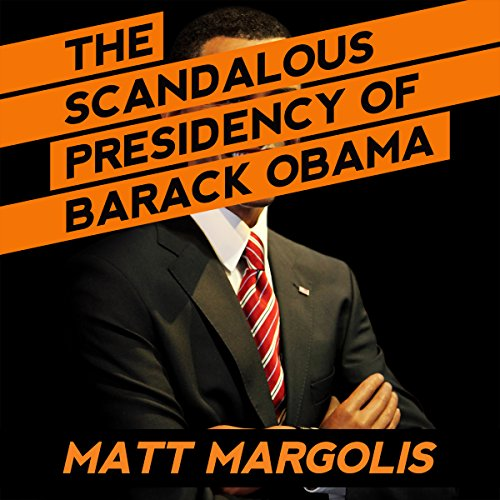 The Scandalous Presidency of Barack Obama                   By:                                                                                                                                 Matt Margolis                               Narrated by:                                                                                                                                 Richard Cefalos                      Length: 5 hrs and 10 mins     9 ratings     Overall 5.0