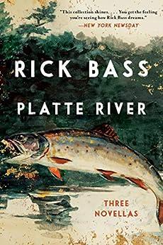 Platte River: Three Novellas by [Rick Bass]