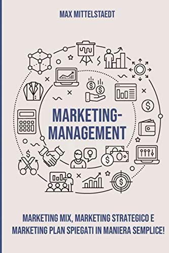 Marketing Management: Marketing Mix, Marketing strategico e Marketing Plan spiegati in maniera semplice!