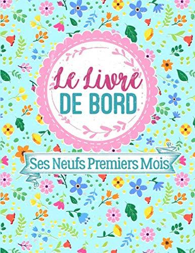 Le livre de bord Ses neufs premiers mois: Journal De Bord en couleur pour Suivi de Grossesse - Journal à compléter tout au long de ta grossesse- Motif fleurs sur fond bleu.