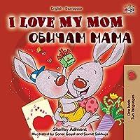 I Love My Mom (English Bulgarian Bilingual Book) (English Bulgarian Bilingual Collection)