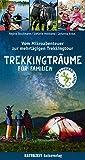 Trekkingträume für Familien: Vom Mikroabenteuer zur mehrtägigen Trekkingtour (Abenteuer und Erholung für Familien)