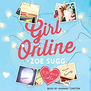 Girl Online                   By:                                                                                                                                 Zoe Sugg                               Narrated by:                                                                                                                                 Hannah Tointon                      Length: 9 hrs and 16 mins     551 ratings     Overall 4.6