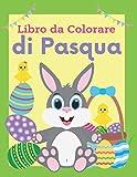 Libro da colorare di Pasqua: 40 pagine da colorare di Pasqua - Libri da Colorare e Dipingere - Libro da Colorare Bambini - Pasqua Regali Bambini - Pasqua Libri Bambini Da 2 anni
