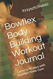 Bowflex Body Building Workout Journal: Get fit in 90 days with Bowflex Home Gym (Get fit with Bowflex Home Gym)