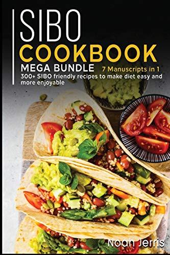 SIBO COOKBOOK: MEGA BUNDLE - 7 Manuscripts in 1 - 300+ SIBO friendly recipes to make diet easy and more enjoyable