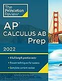 Princeton Review AP Calculus AB Prep, 2022: Practice Tests + Complete...