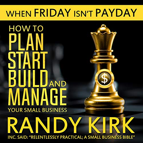 When Friday Isn't Payday     How to Plan, Start, Build, and Manage Your Small Business              By:                                                                                                                                 Randy Kirk                               Narrated by:                                                                                                                                 Bob Dunsworth                      Length: 11 hrs and 39 mins     Not rated yet     Overall 0.0