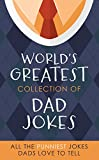 The World s Greatest Collection of Dad Jokes: More Than 500 of the Punniest Jokes Dads Love to Tell