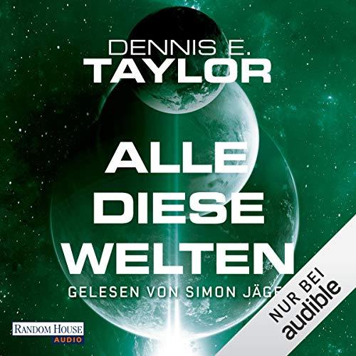 Alle diese Welten     Bobiverse 3              Autor:                                                                                                                                 Dennis E. Taylor                               Sprecher:                                                                                                                                 Simon Jäger                      Spieldauer: 8 Std. und 49 Min.     613 Bewertungen     Gesamt 4,8