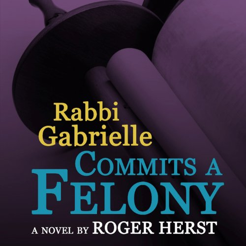 Rabbi Gabrielle Commits a Felony audiobook cover art