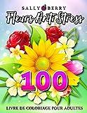 Livre de Coloriage pour Adultes: 100 Fleurs Anti Stress à colorier. Pages de coloriage simples et agréables avec merveilleux fleurs pour se relaxer   Cadeau parfait pour toute la famille