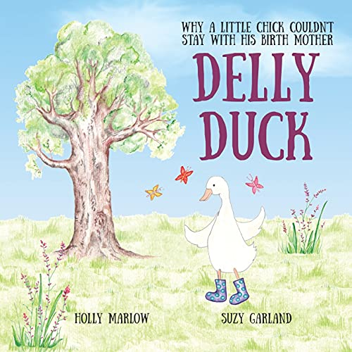 Compare Textbook Prices for Delly Duck: Why A Little Chick Couldn't Stay With His Birth Mother: A foster care and adoption story book for children, to explain adoption or support ... Adoption and Fostering Stories and Resources  ISBN 9781739916800 by Marlow, Holly,Garland, Suzy