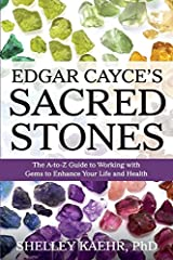 Edgar Cayce's Sacred Stones: The A-to-Z Guide to Working with Gems to Enhance Your Life and Health Kindle Edition