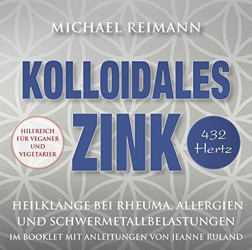Kolloidales Zink [432 Hertz]: Heilklänge bei Rheuma, Allergien und Schwermetallbelastungen