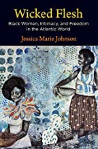 Wicked Flesh: Black Women, Intimacy, and Freedom in the Atlantic World (Early American Studies) PDF