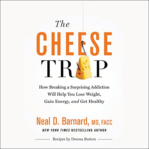 The Cheese Trap: How Breaking a Surprising Addiction Will Help You Lose Weight, Gain Energy, and Get