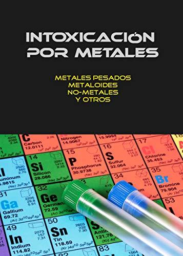 INTOXICACIÓN POR METALES: Metales pesados, no-metales, metaloides y otros