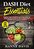 DASH Diet Essentials Large Print Edition: A Beginner's Guide to the DASH Diet with a Proven Lifestyle Plan and Delicious Recipes so You Can Lower Your ... Live a Healthy Life: 1 (Healthy Life Series)