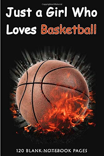 Just A Girl Who Loves Basketball: Basketball Notebook For Kids Coaches Players Men Women 6x9 - 120 Pages | Basketball Journal For Girls Boys Teens ... | Thank You Retirement Gift For Sports