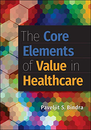 Compare Textbook Prices for The Core Elements of Value in Healthcare AUPHA/HAP Book None Edition ISBN 9781567939705 by Bindra, Paveljit
