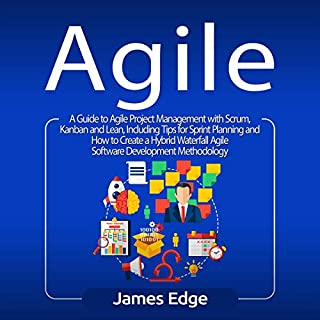Agile: A Guide to Agile Project Management with Scrum, Kanban, and Lean, Including Tips for Sprint Planning and How to Create a Hybrid Waterfall Agile Software Development Methodology                   By:                                                                                                                                 James Edge                               Narrated by:                                                                                                                                 Sam Slydell                      Length: 3 hrs and 4 mins     26 ratings     Overall 5.0