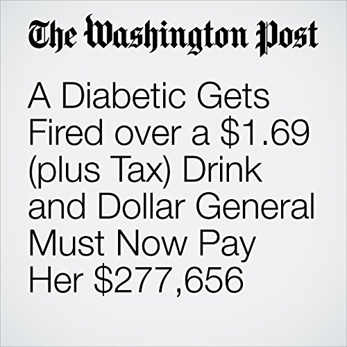 A Diabetic Gets Fired over a $1.69 (plus Tax) Drink and Dollar General Must Now Pay Her $277,656 audiobook cover art