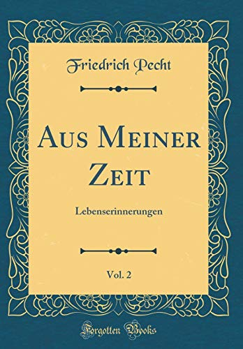 Aus Meiner Zeit, Vol. 2: Lebenserinnerungen (Classic Reprint)