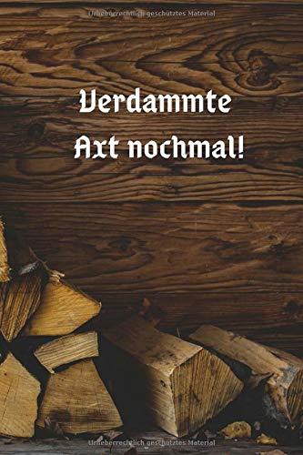 Verdammte Axt nochmal!: Notizbuch für Holzliebhaber, Profis und Hobby-Handwerker * für Projektideen, als Notizheft, Tagebuch, Terminplaner