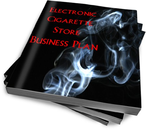 Electronic Cigarette ECig Store Start Up Sample Business Plan!